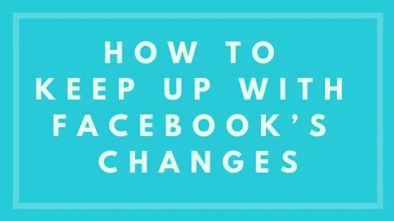 How To Keep Up With Facebook's Changes