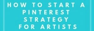 How To Start A Pinterest Strategy For Artists