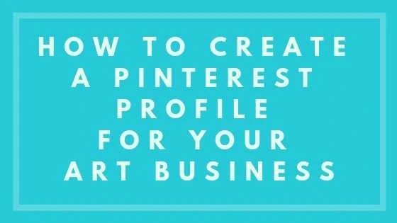 How To Create A Pinterest Profile For Your Art Business