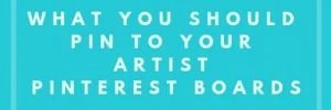 What You Should Pin To Your Artist Pinterest Boards