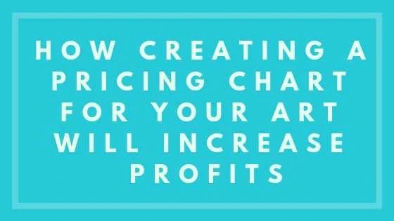 How Creating A Pricing Chart For Your Art will Increase Profits