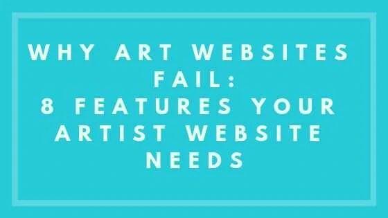Why Art Websites Fail: 8 Features Your Artist Website Needs