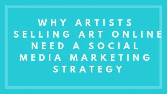 Why Artists Selling Art OnlineNeed A Social Media Marketing Strategy