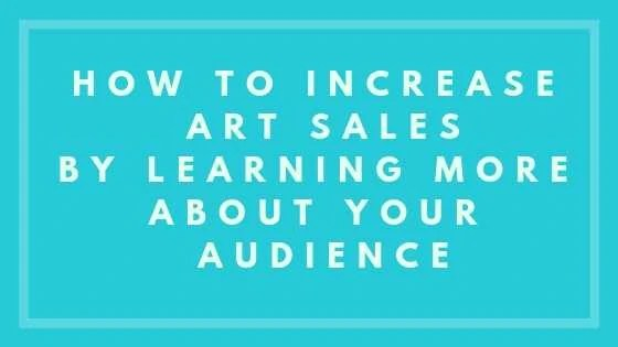How To Increase Art SalesBy Learning More About Your Audience