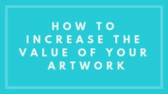 How To Increase The Value Of Your Artwork