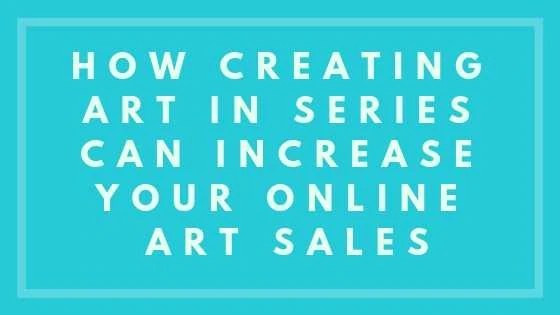 How Creating Art In Series Can Increase Your Online Art Sales