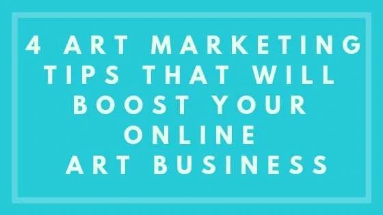 4 Art Marketing Tips That Will Boost Your Online Art Business