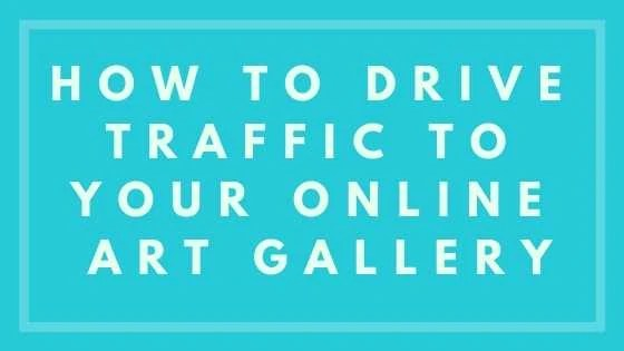 How To Drive Traffic To Your Online Art Gallery