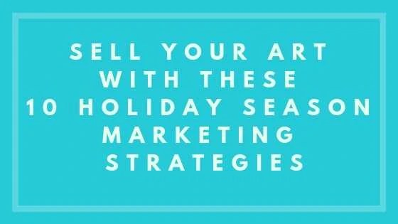 Sell Your Art With These 10 Holiday Season Marketing Strategies