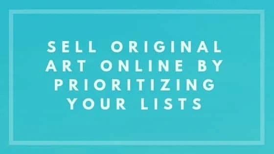 Sell Original Art Online By Prioritizing Your Lists