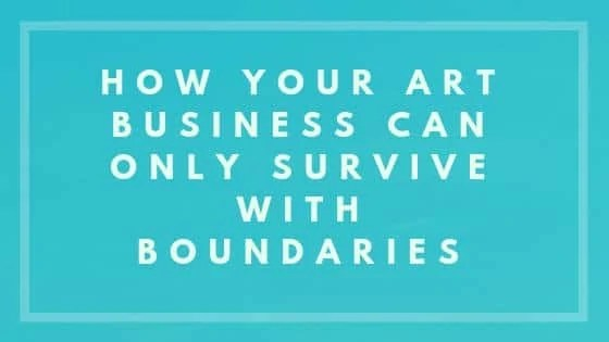 How Your Art Business Can Only Survive With Boundaries