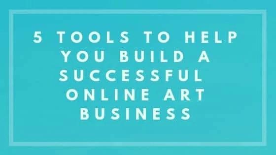 5 Tools To Help You Build A SuccessfulOnline Art Business - Nevue Fine Art Marketing