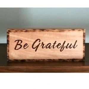 Be Grateful Wood Burning Rustic Sign Handcrafted by Dave Nevue
