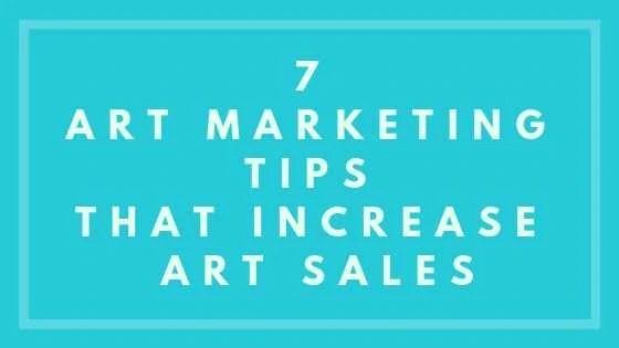 7 Art Marketing Tips That Increase Art Sales