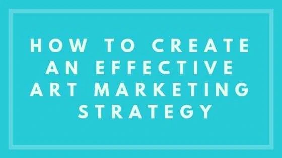 How To Create An Effective Art Marketing Strategy