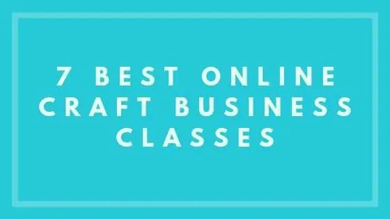 7 Best Online Craft Business Classes