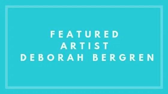 Featured Artist Deborah Bergren