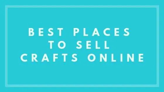 Best Places To Sell Crafts Online