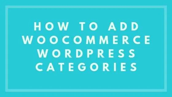 How To Add WooCommerce WordPress Categories