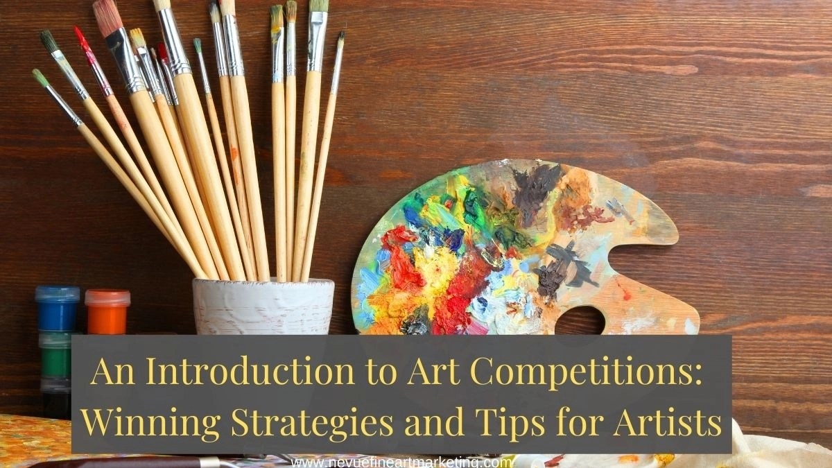 An Introduction to Art Competitions: Winning Strategies and Tips for Artists