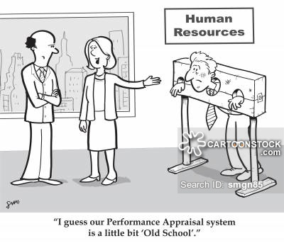 'I guess our Performance Appraisal system is a little bit 'Old School'.'