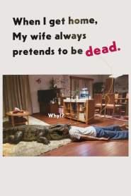 ผมล่ะเพลีย…เมียแกล้งตาย When I Get Home, My Wife Always Pretends to be Dead (2018)