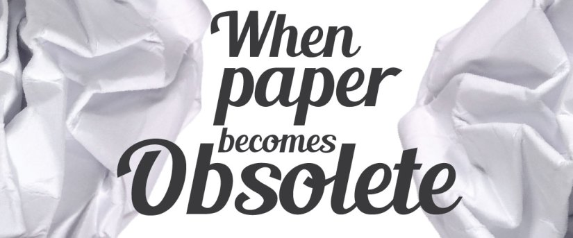 When paper becomes obsolete