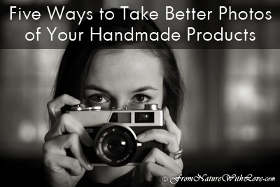 Five Ways to Take Better Photos of Your Handmade Products | www.NaturalBeautyWorkshop.com