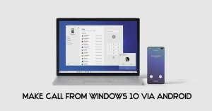 How to Make Phone Calls from Windows 10 Using Android