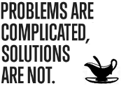 Problems are complicated, solutions are not.