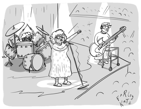 """We're not your grandma's rock band. We're her friend Irene's rock band."" Farley Katz - The New Yorker"
