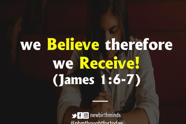 WE BELIEVE THEREFORE WE RECEIVE!