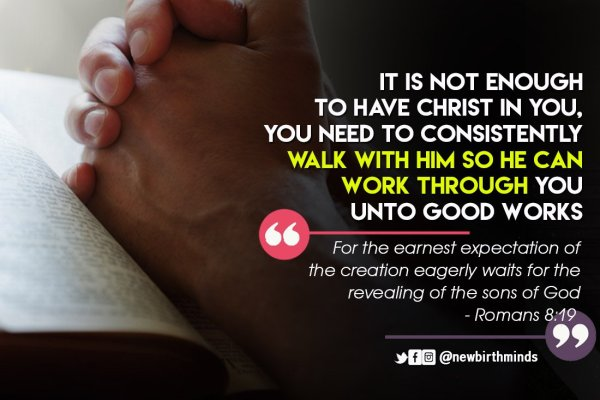 TFT: WALK WITH GOD SO HE CAN WORK THROUGH YOU UNTO GOOD WORKS