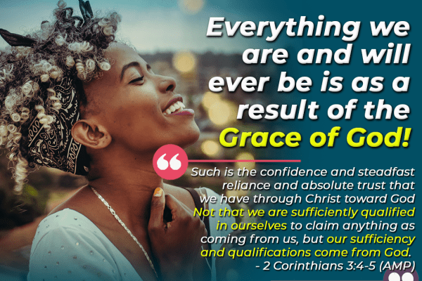 EVERYTHING WE ARE AND WILL EVER BE IS AS A RESULT OF THE GRACE OF GOD