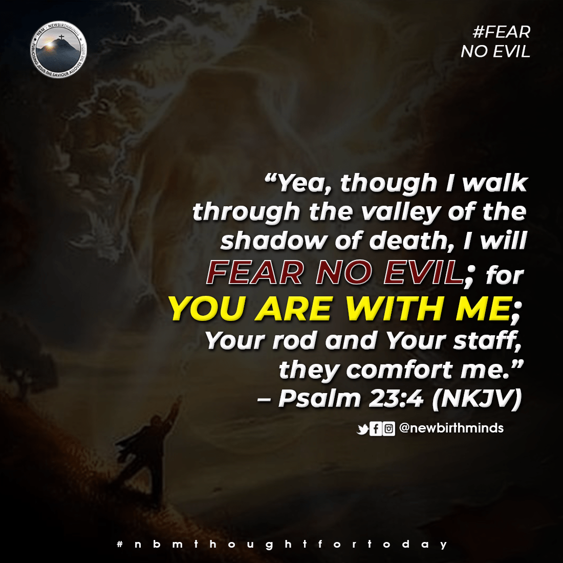 FEAR NO EVIL; FOR I AM WITH YOU