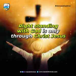 RIGHT STANDING WITH GOD – NBM Weekly Drive