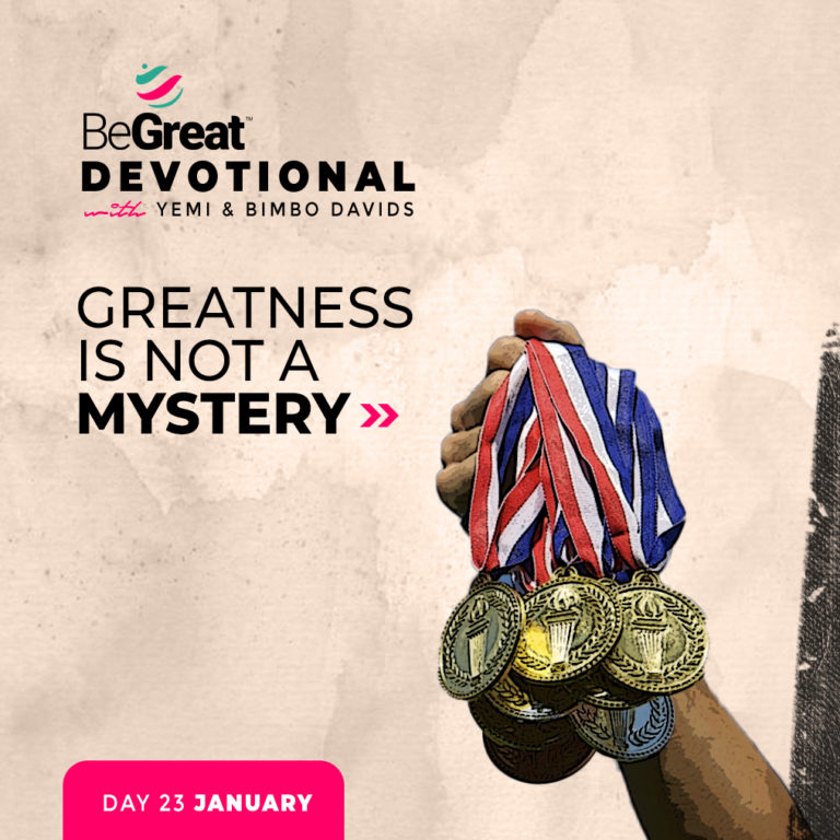 GREATNESS IS NOT A MYSTERY – BeGreat Devotional – January 23