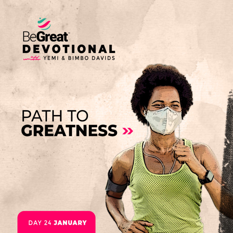 PATH TO GREATNESS – BeGreat Devotional – January 24