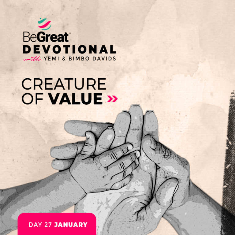 CREATURE OF VALUE – BeGreat Devotional – January 27