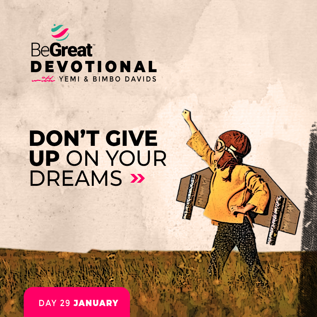 DON'T GIVE UP ON YOUR DREAMS – BeGreat Devotional – January 29