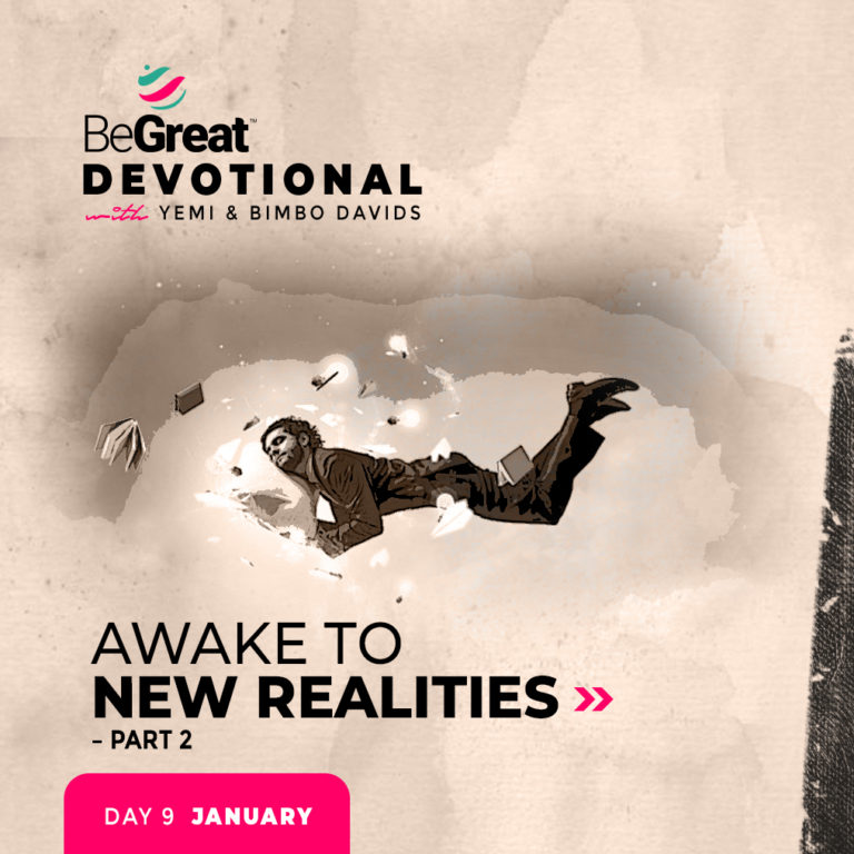 AWAKE TO NEW REALITIES (Part 2) – BeGreat Devotional – January 9