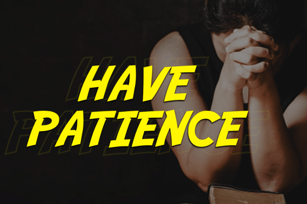 Have Patience – NBM Weekly Drive