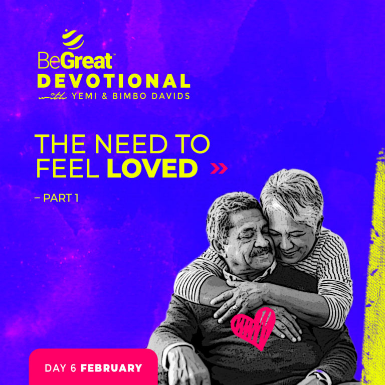 THE NEED TO FEEL LOVED – PART 1 – BeGreat Devotional – February 6