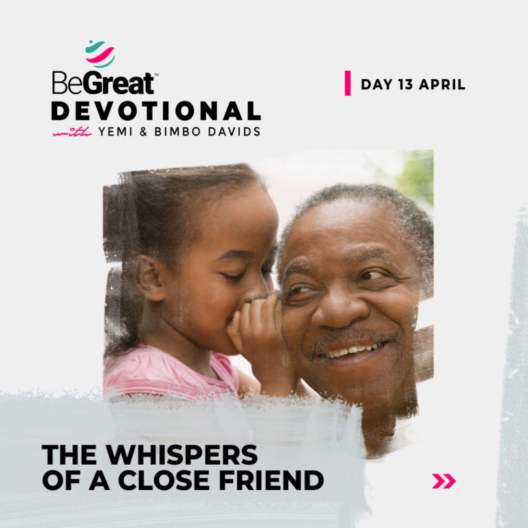 THE WHISPERS OF A CLOSE FRIEND – BeGreat Devotional – April 13