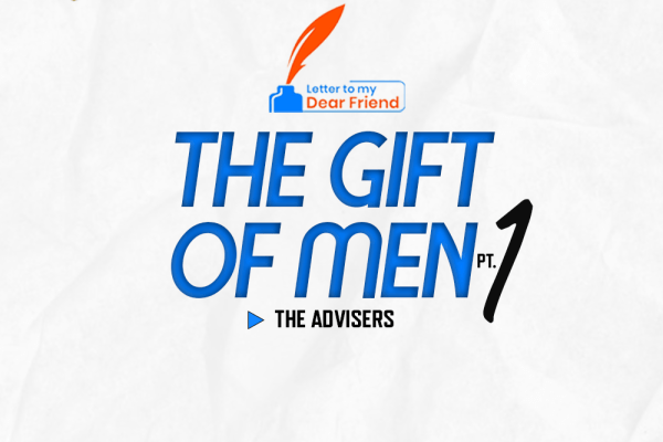 The Gift of Men (Pt. 1)—The Advisers