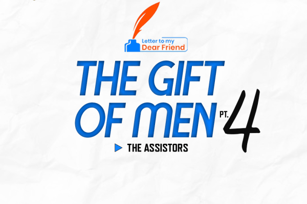 The Gift of Men (Pt.4) — The Assistors