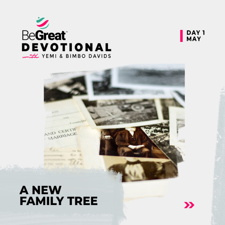 A NEW FAMILY TREE – BeGreat Devotional – May 1