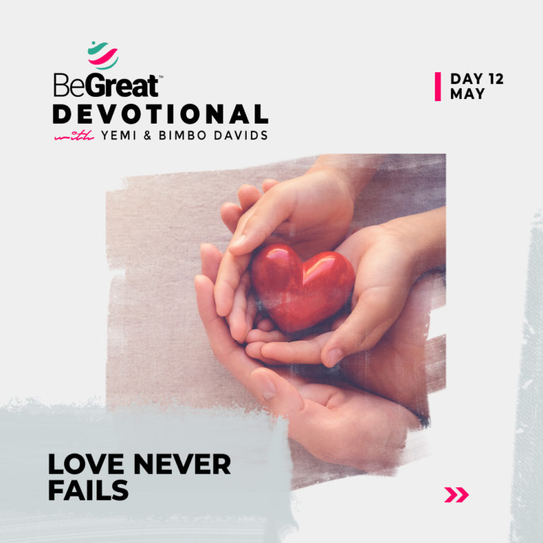 LOVE NEVER FAILS – BeGreat Devotional – May 12