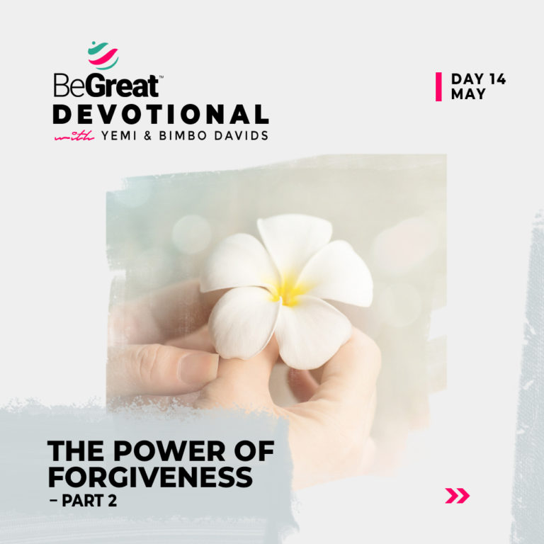 THE POWER OF FORGIVENESS (PART 2) – BeGreat Devotional – May 14