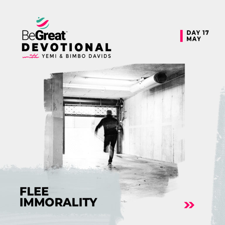 FLEE IMMORALITY – BeGreat Devotional – May 17